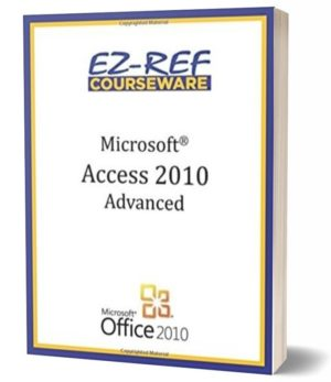 Microsoft Access 2010 – Advanced: (Student Manual) (Black & White)