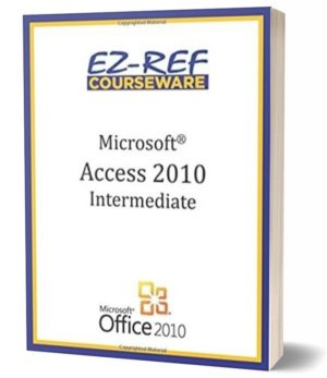 Microsoft Access 2010 – Intermediate: (Student Manual) (Black & White)