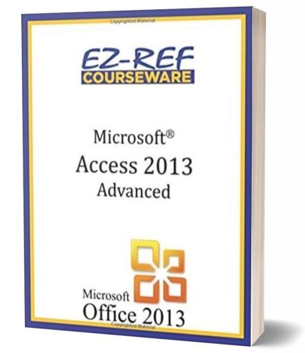 Microsoft Access 2013 - Advanced Student Manual - Black & White