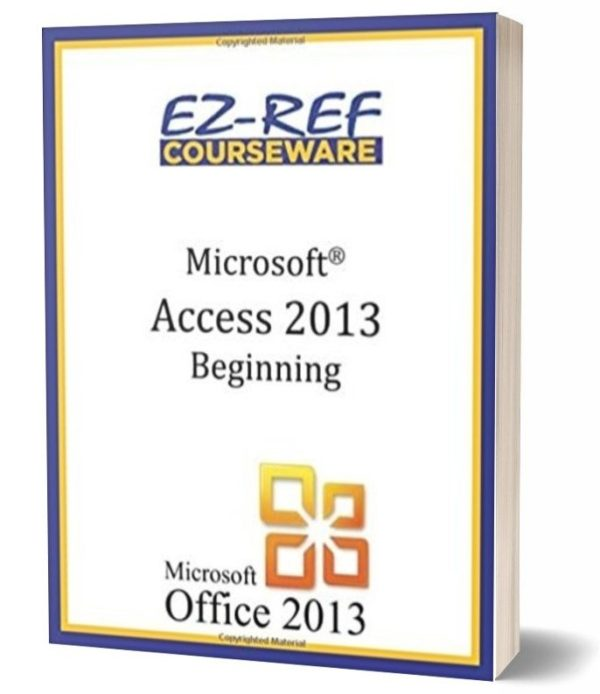 Microsoft Access 2013 - Beginning Student Manual - Black & White