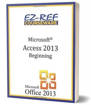 Microsoft Access 2013 – Beginning: (Student Manual) (Color)