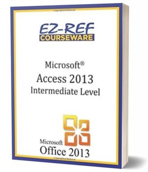 Microsoft Access 2013 – Intermediate: (Student Manual) (Black & White)