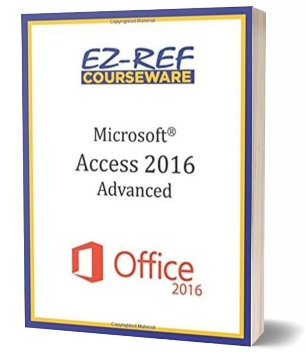 Microsoft Access 2016 - Advanced: Instructor Guide - Black & White