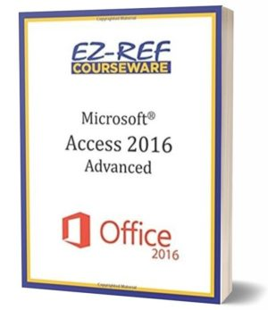 Microsoft Access 2016 – Advanced: Student Manual (Black & White)