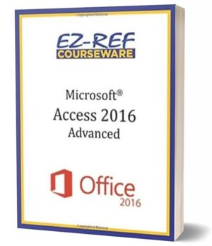 Microsoft Access 2016 – Advanced: Student Manual (Color)
