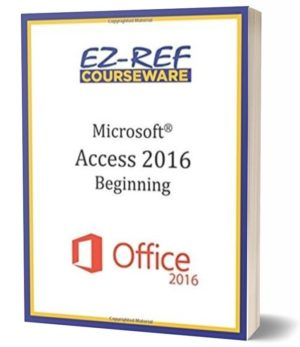 Microsoft Access 2016 – Beginning: Student Manual (Black & White)