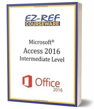Microsoft Access 2016 – Intermediate: Student Manual (Black & White)
