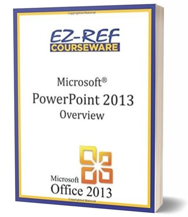 Microsoft PowerPoint 2013: Overview: Student Manual - Black & White