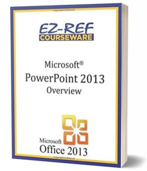 Microsoft PowerPoint 2013: Overview: (Student Manual) (Color)