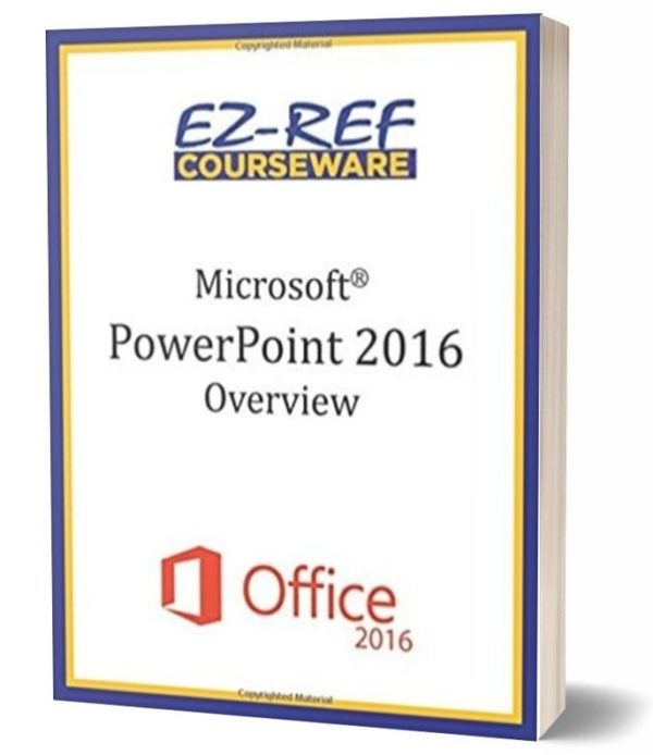 Microsoft PowerPoint 2016: Overview: Student Manual - Black & White