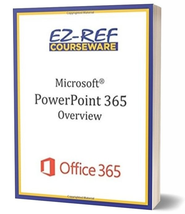 Microsoft PowerPoint 365 - Overview: Student Manual - Black & White
