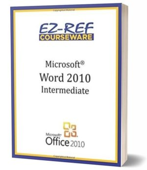 Microsoft Word 2010 – Intermediate: (Student Guide) (Black & White)